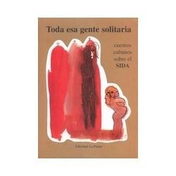 Toda esa gente solitaria, 18 cuentos cubanos sobre el SIDA